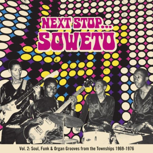 Next Stop ... Soweto Vol. 2: Soultown. R&B, Funk & Psych Sounds From The Townships 1969-1976