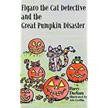 Figaro the Cat Detective and the Great Pumpkin Disaster