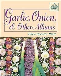 Garlic, Onion, and Other Alliums by Ellen Spector Platt (2003-09-01)