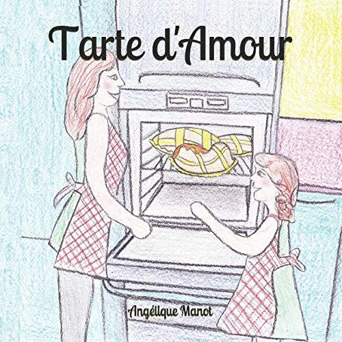 Tarte d'Amour: (histoire pour les petits, 0-6 ans) par Angélique Manot
