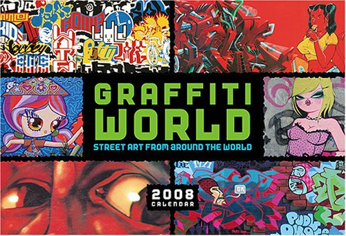 Graffiti World 2008 Calendar: Street Art from Around the World