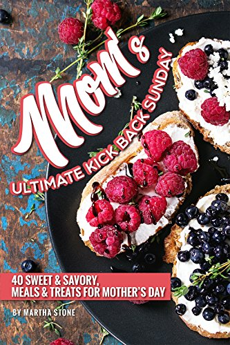 Mom's Ultimate Kick Back Sunday: 40 Sweet & Savory, Meals Treats for Mother's Day (English Edition)