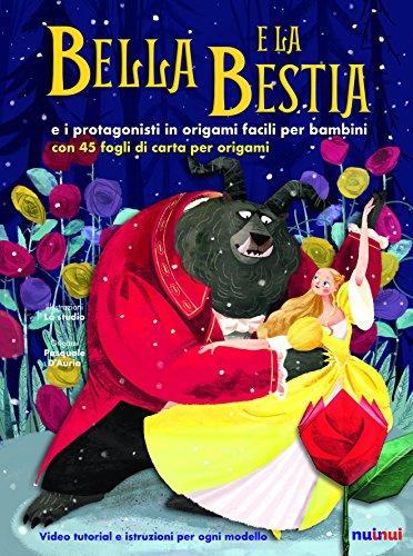 Bella e la bestia e i protagonisti in origami facili per bambini. Ediz. a colori. Con gadegt