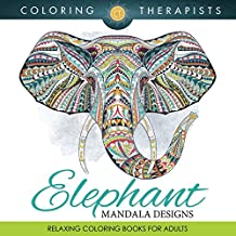 Elephant Mandala Designs: Relaxing Coloring Books For Adults