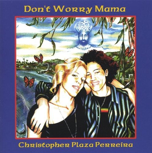 Dont Worry Mama by Christopher Plaza Perreira