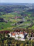 Flug über Hohenlohe und Tauberfranken: Mit Heilbronn und Würzburg - Carlheinz Gräter