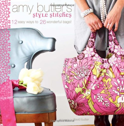 Amy Butler's Style Stitches: 12 Tolerant Ways to 26 Wonderful Bags