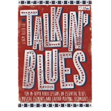 Talkin' Blues: Ten In-Depth Video Lessons on Essential Blues Musical Elements and Guitar-Playing Techniques, Includes PDF