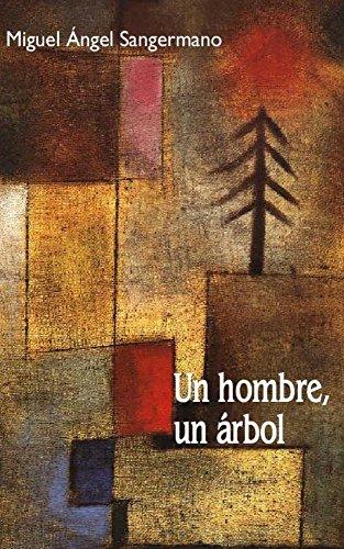 Un hombre, un árbol por Miguel Ángel Sangermano