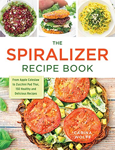 The Spiralizer Recipe Book: From Apple Coleslaw to Zucchini Pad Thai, 150 Healthy and Delicious Recipes Thai Food Carving