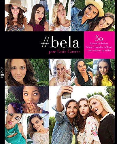 #Bela Por Luis Casco 50 Looks de beleza rápidos e simples de fazer para Um bom #Selfie (Portuguese) (Portuguese Edition) por luis casco