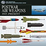 Postwar Air Weapons 1945-Present (The Essential Weapons Identification Guide)