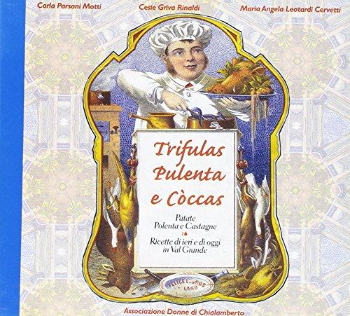 Trifulas pulenta e còccas-Patate polenta e castagne. Ricette di ieri e di oggi in val Grande