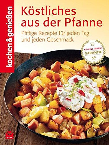 Köstliches aus der Pfanne: Pfiffige Rezepte für jeden Tag und jeden Geschmack (Kochen & Genießen)