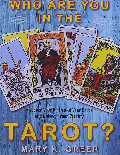 Who are You in the Tarot?: Discover Your Birth and Year Cards and Uncover Your Destiny por Mary K. Greer