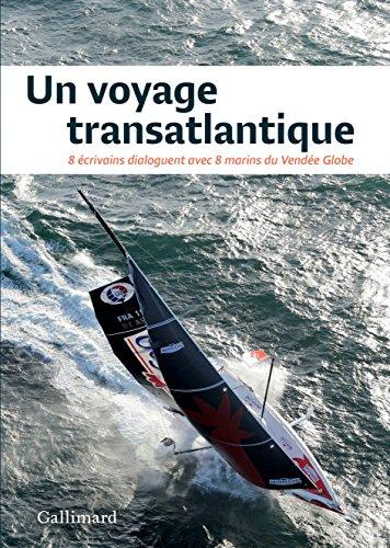 Un voyage transatlantique: 8 écrivains dialoguent avec 8 marins du Vendée Globe