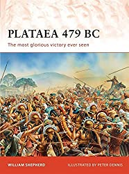 Plataea 479 BC: The most glorious victory ever seen (Campaign) by William Shepherd (2012-01-24)