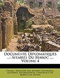 Telecharger Livres Documents Diplomatiques Affaires Du Maroc Volume 4 (PDF,EPUB,MOBI) gratuits en Francaise