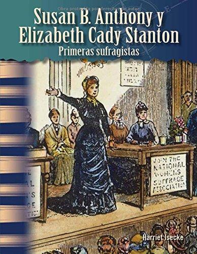 Susan B. Anthony Y Elizabeth Cady Stanton: Primeras Sufragistas (Susan B. Anthony and Elizabeth Cady Stanton: Early Suffragists) (Spanish Version) (Wo (Primary Source Readers Focus on) por Harriet Isecke