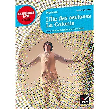 L'Île des esclaves, La Colonie : suivi d'une anthologie sur les utopies (Le théâtre)