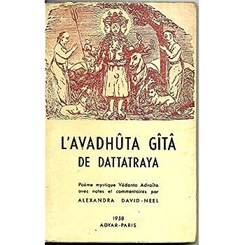 L'avadhuta Gita de Dattatraya Poème mystique Védanta Advaïta avec notes et commentaires par Alexandra David-Neel