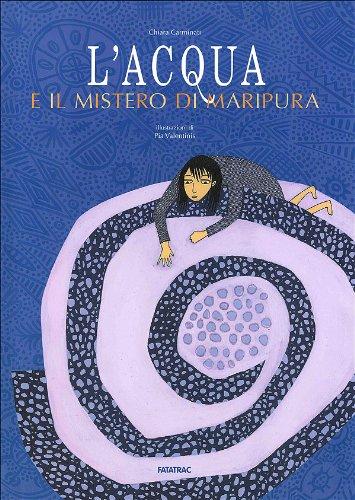 L'acqua e il mistero di Maripura. Ediz. illustrata di Chiara Carminati