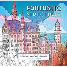 Fantastic Structures: A Coloring Book of Amazing Buildings Real and Imagined (Colouring Books)