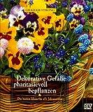 Dekorative Gefäße phantasievoll bepflanzen