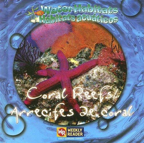 Coral Reefs / Arrecifes De Coral: Abitats Acuaticos (Water Habitats / Habitats Acuaticos) por Joann Early Macken