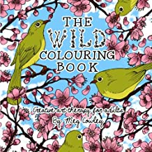 The Wild Colouring Book: Creative Art Therapy For Adults: Volume 1 (Colouring Books For Grownups)