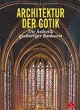 Architektur der Gotik: Die Ästhetik großartiger Baukunst - Barbara Borngässer