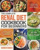 The Complete Renal Diet Cookbook for Beginners: Affordable, Quick & Easy Renal Recipes | Control Your Kidney Disease and Avoid Dialysis | 30-Day Meal Plan