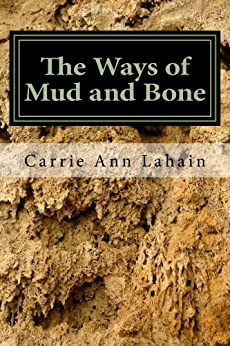 The Ways of Mud and Bone by [Lahain, Carrie Ann]