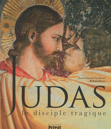 Judas : Le disciple tragique par Jeanne Raynaud-Teychenné