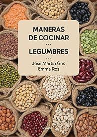 Maneras de cocinar legumbres par José Martín Gris
