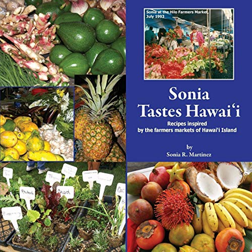 Sonia Tastes Hawai'i: Recipes inspired by the farmers markets of Hawai'i Island - Hawaii-taste