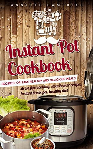 instant-pot-cookbook-instant-pot-cooking-recipes-healthy-recipes-pressure-cooker-recipes-healthy-die