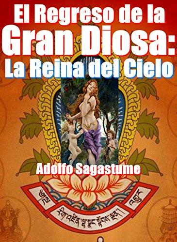 El Regreso de la Gran Diosa - La Reina del Cielo por Adolfo Sagastume