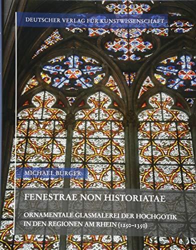 Fenestrae non historiatae: Ornamentale Glasmalerei der Hochgotik in den Regionen am Rhein (1250_1350) (Corpus Vitrearum medii Aevi Deutschland. Studien) (Für Muster Glasmalerei)