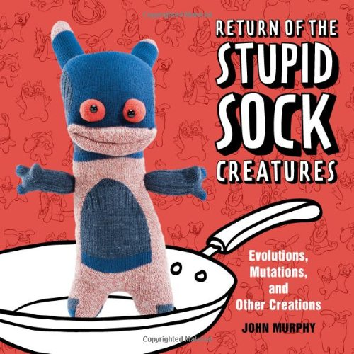 Return of the Stupid Sock Creatures: Evolutions, Mutations, and Other Creations