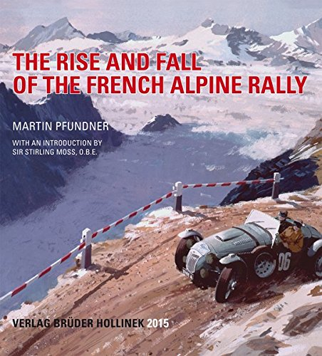 The Rise and Fall of the French Alpine Rally: with an introduction by Sir Stirling Moss, O.B.E Coupé Fall