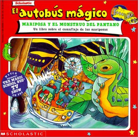 El Autobus Magico Mariposa y El Monstruo del Pantano: Un Libro Sobre El Camuflaje de Las Mariposas
