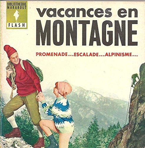 Vacances en montagne - promenade... escalade... Alpinisme...