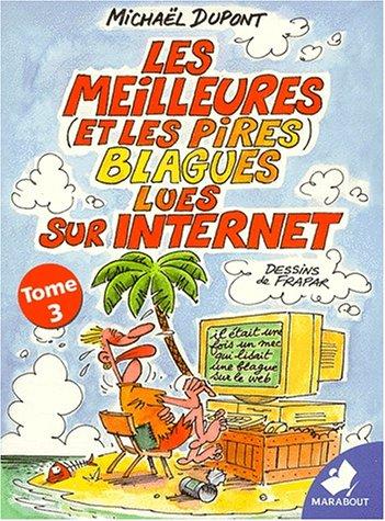 LES MEILLEURES (ET LES PIRES) BLAGUES LUES SUR INTERNET. Tome 3