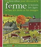 Mes Premieres Decouvertes: La Ferme a Travers Les Ages (Mes Pré Dec Reb)