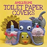 Gifts Flowers Food Beste Deals - Amigurumi Toilet Paper Covers: Cute Crocheted Animals, Flowers, Food, Holiday Decor and More!