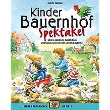 Kinder-Bauernhof-Spektakel (Buch): Spiele, Aktionen, Geschichten und Lieder und um den Lernort Bauernhof (Kinder erforschen die Welt)