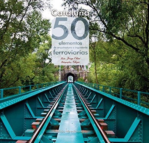 Cataluña : 50 elementos de arquitectura e ingeniería ferroviarias por Josep Olivé Saperas