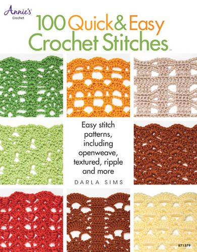 100 Quick & Easy Crochet Stitches: Easy Stitch Patterns Including Openweave, Textured, Ripple and More (Annie's Crochet) -
