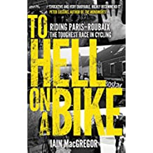 To Hell on a Bike: Riding Paris-Roubaix: The Toughest Race in Cycling (English Edition)